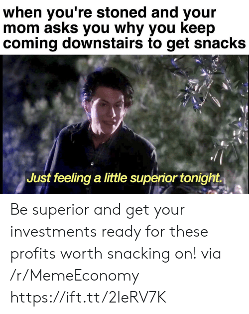 Snacking: when you're stoned and your  mom asks you why you keep  coming downstairs to get snacks  Just feeling a little superior tonight Be superior and get your investments ready for these profits worth snacking on! via /r/MemeEconomy https://ift.tt/2IeRV7K