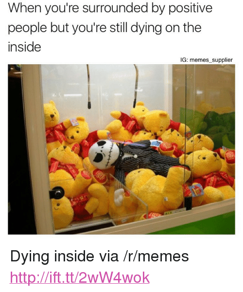 """Dying Inside: When you're surrounded by positive  people but you're still dying on the  inside  IG: memes supplier <p>Dying inside via /r/memes <a href=""""http://ift.tt/2wW4wok"""">http://ift.tt/2wW4wok</a></p>"""
