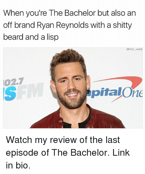 Beard, Funny, and Meme: When you're The Bachelor but also an  off brand Ryan Reynolds with a shitty  beard and a lisp  omo wad  /02.7  pitalOne Watch my review of the last episode of The Bachelor. Link in bio.