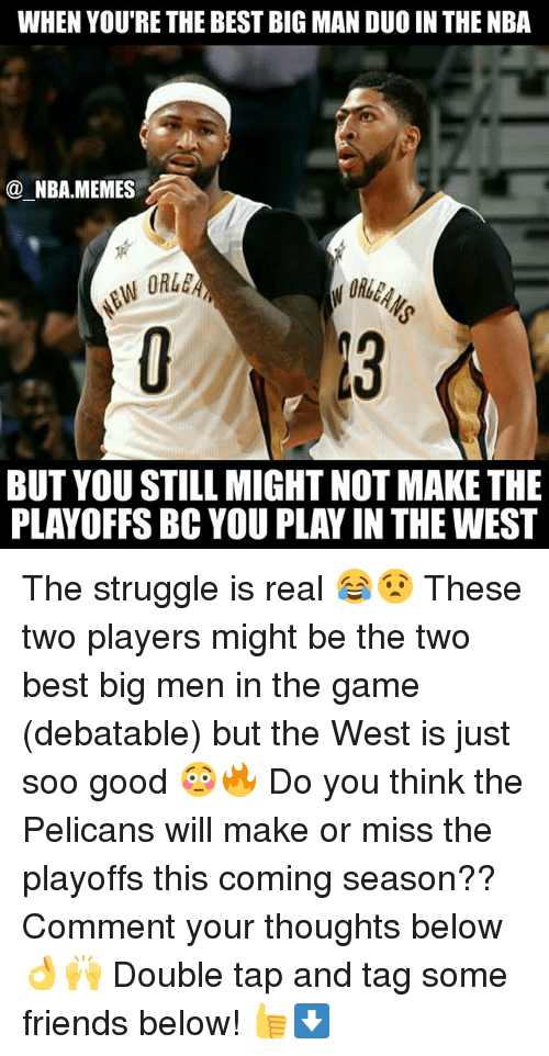 debatable: WHEN YOU'RE THE BEST BIG MAN DUO IN THE NBA  NBA.MEMES  BUT YOU STILL MIGHT NOT MAKE THE  PLAYOFFS BC YOU PLAY IN THE WEST The struggle is real 😂😧 These two players might be the two best big men in the game (debatable) but the West is just soo good 😳🔥 Do you think the Pelicans will make or miss the playoffs this coming season?? Comment your thoughts below 👌🙌 Double tap and tag some friends below! 👍⬇
