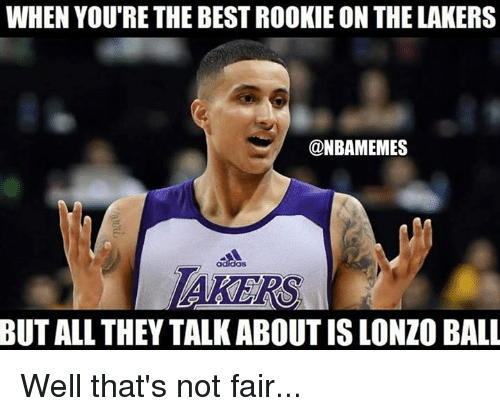 Los Angeles Lakers, Nba, and Best: WHEN YOU'RE THE BEST ROOKIE ON THE LAKERS  @NBAMEMES  TAKERS  BUT  ALL THEY TALK ABOUT IS LONZO BALL Well that's not fair...