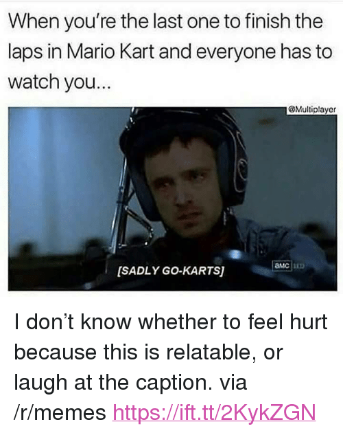 """Mario Kart, Memes, and Mario: When you're the last one to finish the  laps in Mario Kart and everyone has to  watch you...  @Multiplayer  MC  [SADLY GO-KARTS) <p>I don't know whether to feel hurt because this is relatable, or laugh at the caption. via /r/memes <a href=""""https://ift.tt/2KykZGN"""">https://ift.tt/2KykZGN</a></p>"""