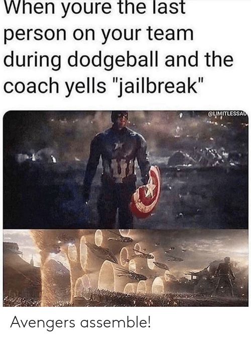 "Avengers: When youre the last  person on your team  during dodgeball and the  coach yells ""jailbreak""  OLIMITLESSAo Avengers assemble!"