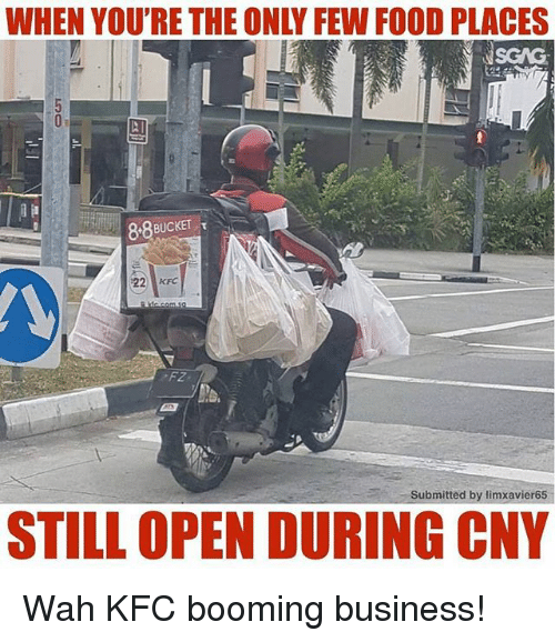 Food, Kfc, and Memes: WHEN YOU'RE THE ONLY FEW FOOD PLACES  e2  8:8  BUCKETS  22 KF  FZ-  Submitted by limxavier65  STILL OPEN DURING CNY Wah KFC booming business!