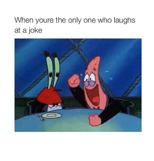 Jokes: When youre the only one who laughs  at a joke