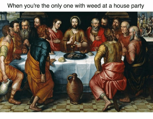 Party, Weed, and House: When you're the only one with weed at a house party