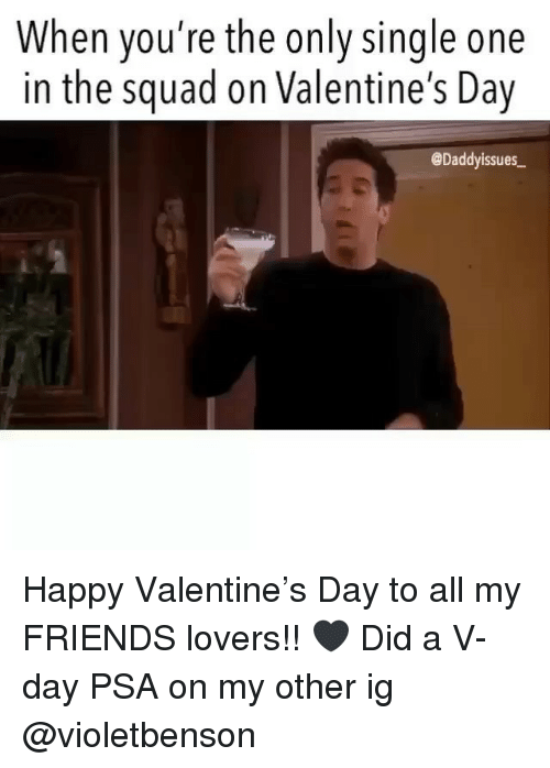 A V: When you're the only single one  in the squad on Valentine's Day  @Daddyissues Happy Valentine's Day to all my FRIENDS lovers!! 🖤 Did a V-day PSA on my other ig @violetbenson