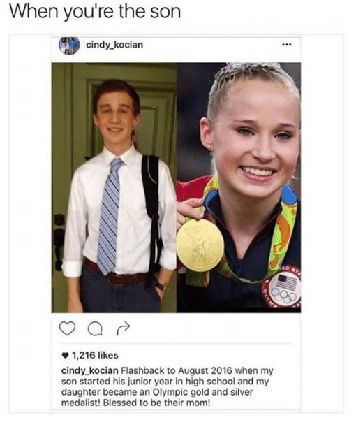 Blessed, Memes, and Moms: When you're the son  cindy kocian  ED  a  1,216 likes  cindy kocian Flashback to August 2016 when my  son started his junior year in high school and my  daughter became an Olympic gold and silver  medalist! Blessed to be their mom!