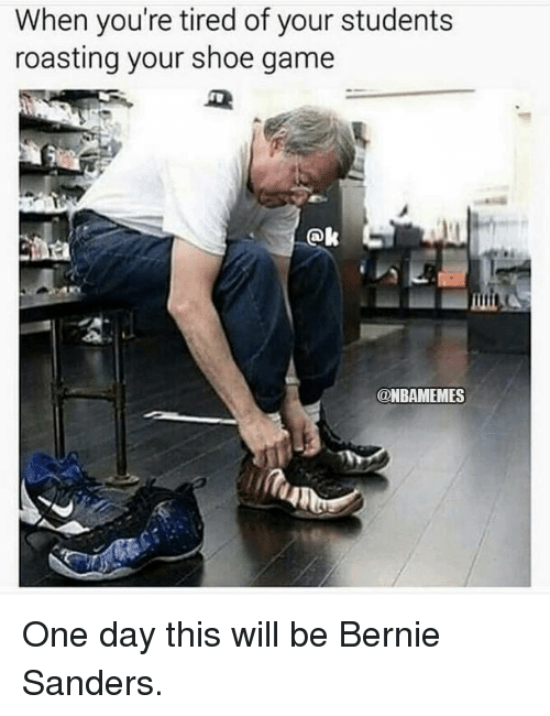 NBA: When you're tired of your students  roasting your shoe game  @NBAMEMES One day this will be Bernie Sanders.