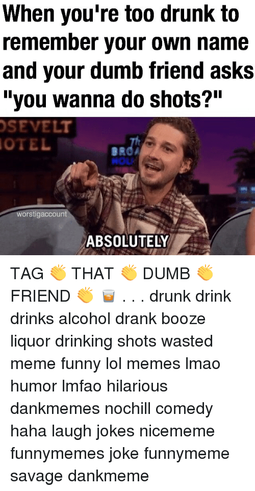 """Wasted Meme: When you're too drunk to  remember your own name  and your dumb friend asks  """"you wanna do shots?""""  SEVELT  OTEL  HOLK  worstigaccount  ABSOLUTELY TAG 👏 THAT 👏 DUMB 👏 FRIEND 👏 🥃 . . . drunk drink drinks alcohol drank booze liquor drinking shots wasted meme funny lol memes lmao humor lmfao hilarious dankmemes nochill comedy haha laugh jokes nicememe funnymemes joke funnymeme savage dankmeme"""