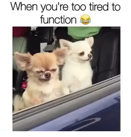 Funny, Function, and Tiredness: When you're too tired to  function