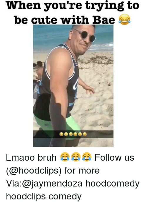 Bae, Bruh, and Cute: When you're trying to  be cute with Bae Lmaoo bruh 😂😂😂 Follow us (@hoodclips) for more Via:@jaymendoza hoodcomedy hoodclips comedy