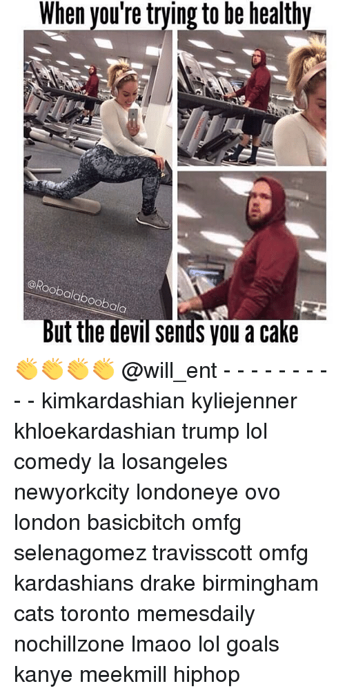 Drake, Kanye, and Kardashians: When you're trying to be healthy  oobalab  oobala  But the devil sends you a cake 👏👏👏👏 @will_ent - - - - - - - - - - kimkardashian kyliejenner khloekardashian trump lol comedy la losangeles newyorkcity londoneye ovo london basicbitch omfg selenagomez travisscott omfg kardashians drake birmingham cats toronto memesdaily nochillzone lmaoo lol goals kanye meekmill hiphop