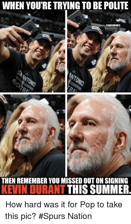 spurs nation: WHEN YOU'RE TRYING TO BE POLITE  THEN REMEMBER YOU MISSED OUT ON SIGNING  KEVIN DURANT  THIS SUMMER How hard was it for Pop to take this pic? #Spurs Nation