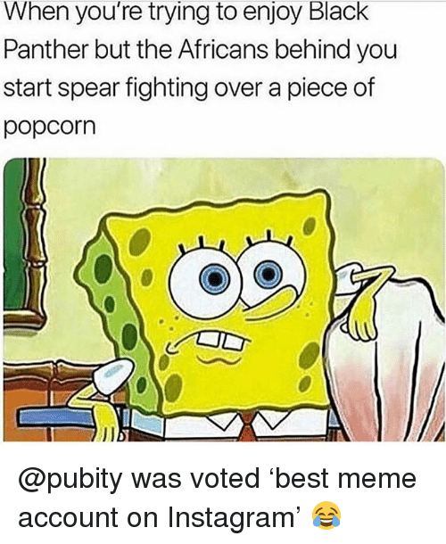 Instagram, Meme, and Memes: When you're trying to enjoy Black  Panther but the Africans behind you  start spear fighting over a piece of  popcorn @pubity was voted 'best meme account on Instagram' 😂