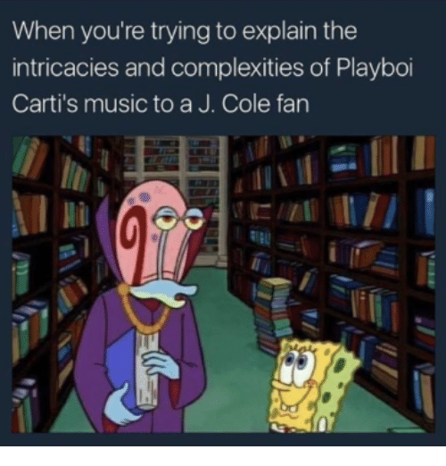 J. Cole, Music, and Musicals: When you're trying to explain the  intricacies and complexities of Playboi  Carti's music to a J. Cole fan
