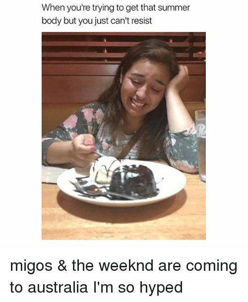 Migos, The Weeknd, and Summer: When you're trying to get that summer  body but you just can't resist migos & the weeknd are coming to australia I'm so hyped