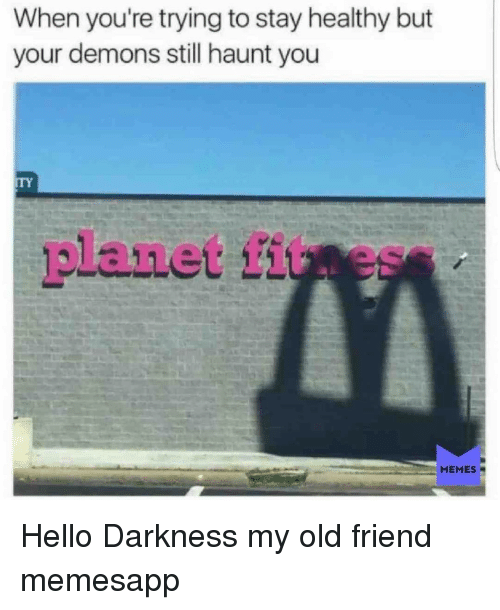 Hello Darkness My Old: When you're trying to stay healthy but  your demons still haunt you  ITY  planet fituess  MEMES Hello Darkness my old friend memesapp