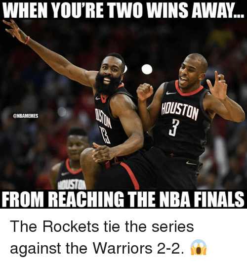 Finals, Nba, and NBA Finals: WHEN YOU'RE TWO WINS AWAY...  HOUSTOM  @NBAMEMES  FROM REACHING THE NBA FINALS The Rockets tie the series against the Warriors 2-2. 😱