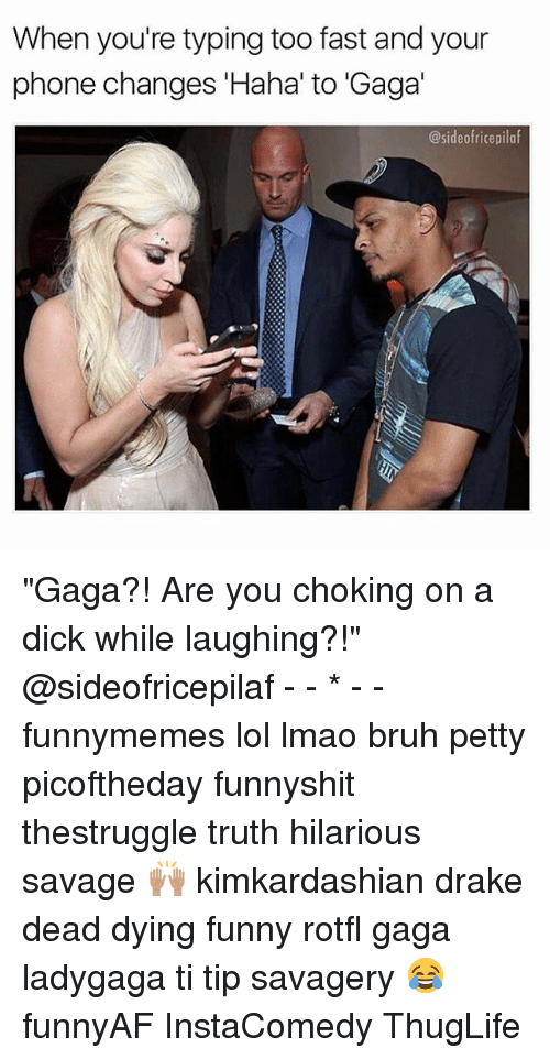 """Bruh, Drake, and Funny: when you're typing too fast and your  phone changes Haha to Gaga  @sideofricepilaf """"Gaga?! Are you choking on a dick while laughing?!"""" @sideofricepilaf - - * - - funnymemes lol lmao bruh petty picoftheday funnyshit thestruggle truth hilarious savage 🙌🏽 kimkardashian drake dead dying funny rotfl gaga ladygaga ti tip savagery 😂 funnyAF InstaComedy ThugLife"""