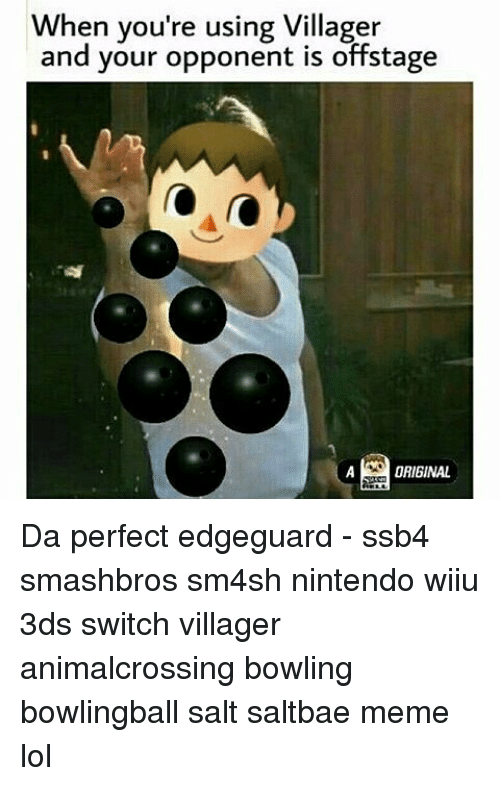 Saltbae: When you're using Villager  and your opponent is offstage  AORIGINAL  Da perfect edgeguard - ssb4  smashbros sm4sh nintendo wiiu  3ds switch villager  animalcrossing bowling  bowlingball salt saltbae meme  lol