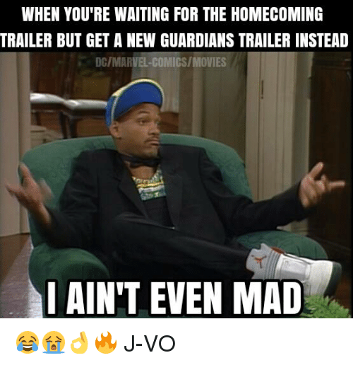 Aint Even Mad: WHEN YOU'RE WAITING FOR THE HOMECOMING  TRAILER BUT GET A NEW GUARDIANS TRAILER INSTEAD  DCIMARVEL COMICSIMOVIES  I AIN'T EVEN MAD 😂😭👌🔥 《J-VO》