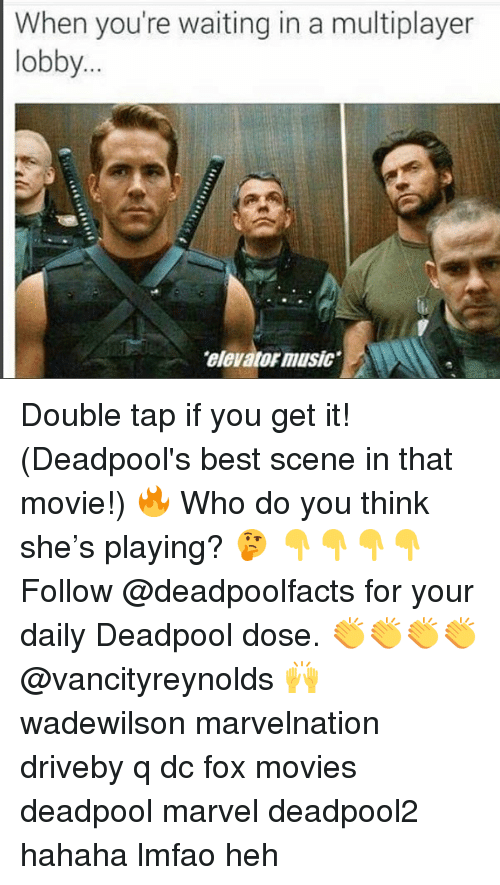 Memes, Movies, and Music: When you're waiting in a multiplayer  obby  elevator music Double tap if you get it! (Deadpool's best scene in that movie!) 🔥 Who do you think she's playing? 🤔 👇👇👇👇 Follow @deadpoolfacts for your daily Deadpool dose. 👏👏👏👏 @vancityreynolds 🙌 wadewilson marvelnation driveby q dc fox movies deadpool marvel deadpool2 hahaha lmfao heh