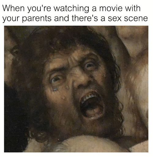 Parents, Sex, and Movie: When you're watching a movie with  your parents and there's a sex scene