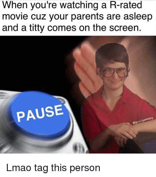 Funny, Titties, and Screening: When you're watching a R-rated  movie cuz your parents are asleep  and a titty comes on the screen.  PAUSE  omeboy  UC Lmao tag this person