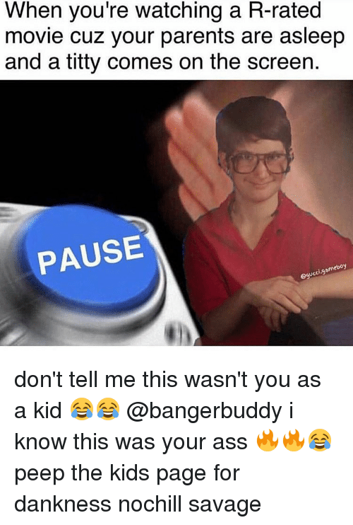 pause: When you're watching a R-rated  movie cuz your parents are asleep  and a titty comes on the screen.  PAUSE  omeboy  UC don't tell me this wasn't you as a kid 😂😂 @bangerbuddy i know this was your ass 🔥🔥😂 peep the kids page for dankness nochill savage