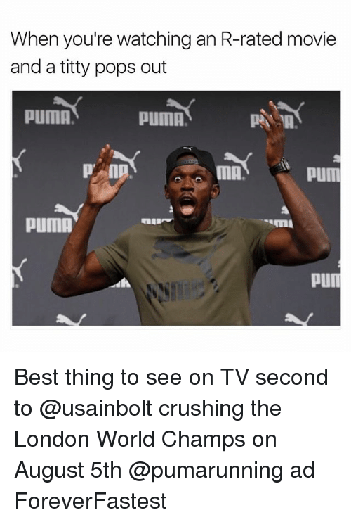 pum: When you're watching an R-rated movie  and a titty pops out  PUMA  PuMA.  MA  pum  PUMA  Pun Best thing to see on TV second to @usainbolt crushing the London World Champs on August 5th @pumarunning ad ForeverFastest