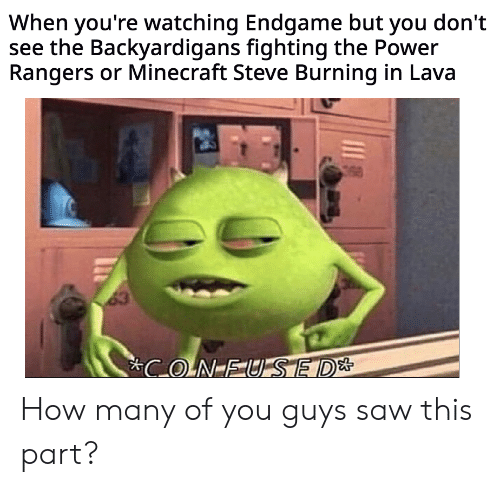 The Backyardigans: When you're watching Endgame but you don't  see the Backyardigans fighting the Power  Rangers or Minecraft Steve Burning in Lava How many of you guys saw this part?