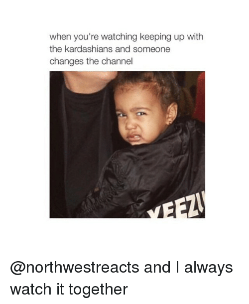 Kardashians, Keeping Up With the Kardashians, and Ups: when you're watching keeping up with  the kardashians and someone  changes the channel @northwestreacts and I always watch it together