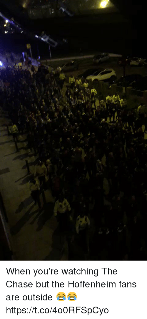 the chase: When you're watching The Chase but the Hoffenheim fans are outside 😂😂 https://t.co/4o0RFSpCyo