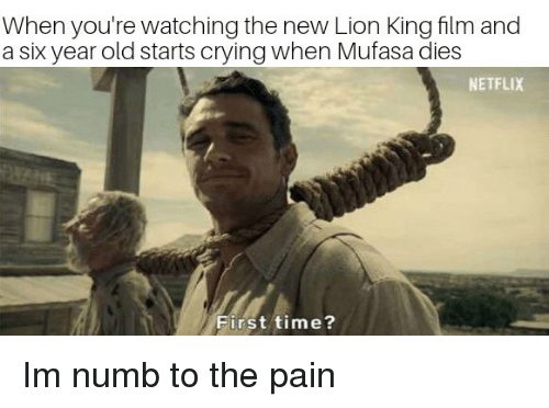 Mufasa: When you're watching the new Lion King film and  a six year old starts crying when Mufasa dies  NETFLIX  First time? Im numb to the pain