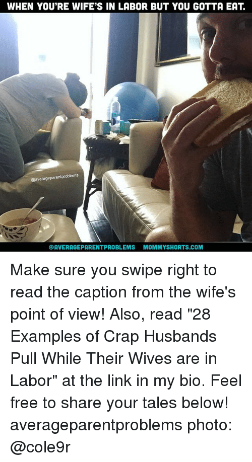 "Memes, 🤖, and The Link: WHEN YOU'RE WIFE'S IN LABOR BUT YOU GOTTA EAT  @average parentproblems  OAVERAGEPARENTPROBLEMS MOMMYSHORTS.COM Make sure you swipe right to read the caption from the wife's point of view! Also, read ""28 Examples of Crap Husbands Pull While Their Wives are in Labor"" at the link in my bio. Feel free to share your tales below! averageparentproblems photo: @cole9r"