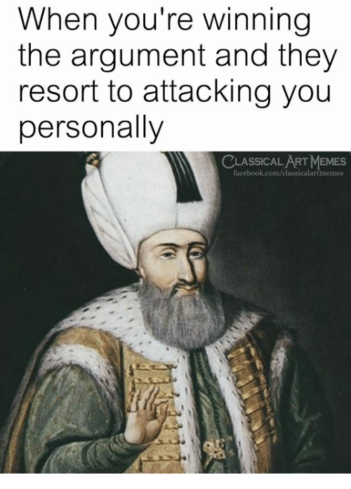 Facebook, Memes, and facebook.com: When you're winning  the argument and they  resort to attacking you  personally  CLASSICAL ART MEMES  facebook.com/classicalartmemes