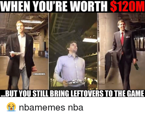 Basketball, Nba, and Sports: WHEN YOU'RE WORTH  $120M  ONBAMEMES  BUT YOU STILL BRING LEFTOVERS TO THE GAME 😭 nbamemes nba
