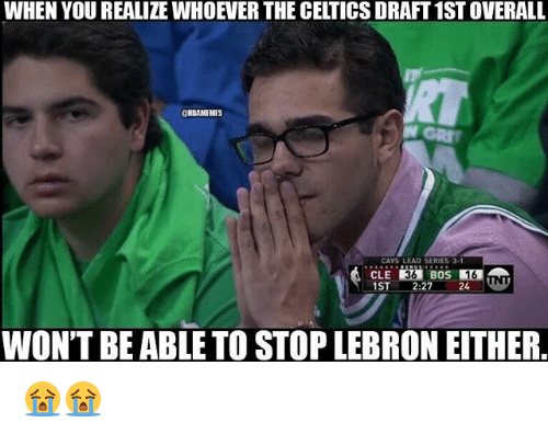 series 3: WHEN YOUREALIZEWHOEVER THE CELTICS DRAFT1STOVERALL  @KBAMEMES  CAVS LEAD SERIES 3-1  1ST  2:27  24  WON'T BE ABLE TO STOP LEBRON EITHER. 😭😭