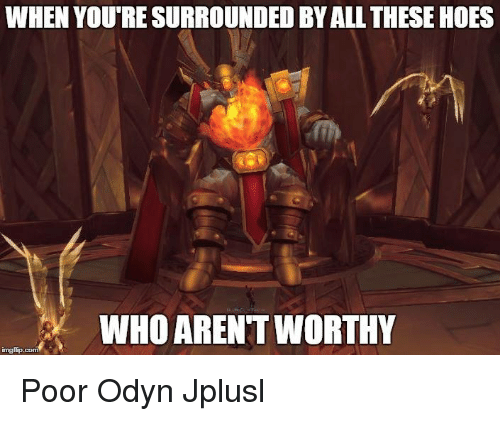 All These Hoes: WHEN YOURESURROUNDED BY ALL THESE HOES  WHO ARENTWORTHY  inngflip.com Poor Odyn Jplusl