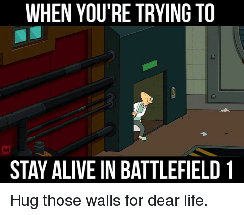 staying alive: WHEN YOU'RETRYING TO  STAY ALIVE IN BATTLEFIELD 1 Hug those walls for dear life.
