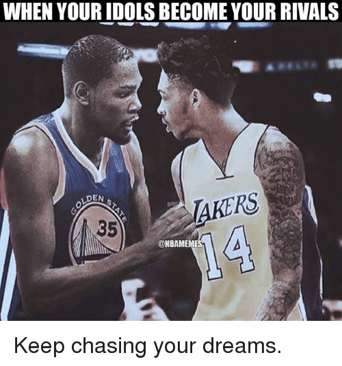 Nba, Chase, and Rivals: WHEN YOURIDOLSBECOME YOUR RIVALS  RS  LDEN  ONBAMEMES Keep chasing your dreams.