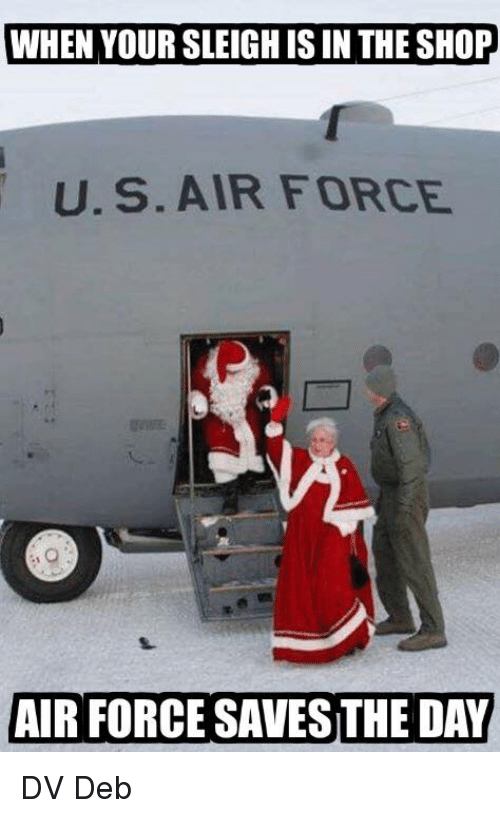 Memes, Air Force, and 🤖: WHEN YOURSLEIGHIS IN THE SHOP  U.S. AIR FORCE  AIR FORCE SAVESTHE DAY DV Deb