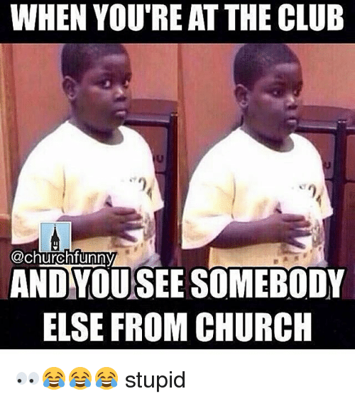 Church Funny: WHEN YOUTREAT THE CLUB  Church funny  ANDYOUSEE SOMEBODY  ELSE FROM CHURCH 👀😂😂😂 stupid