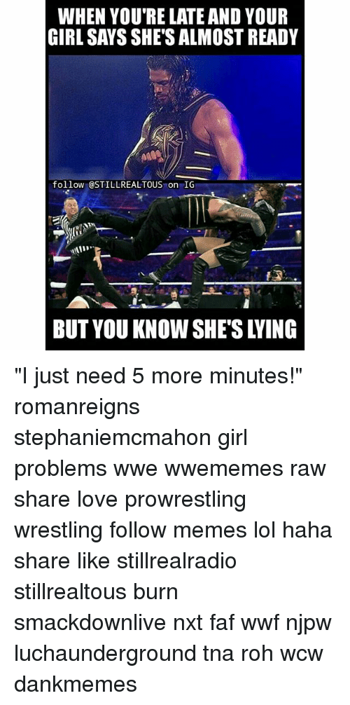 """faf: WHEN YOUTRELATEAND YOUR  GIRL SAYSSHETSALMOST READY  follow @STILL REAL TOUS on IG """"I just need 5 more minutes!"""" romanreigns stephaniemcmahon girl problems wwe wwememes raw share love prowrestling wrestling follow memes lol haha share like stillrealradio stillrealtous burn smackdownlive nxt faf wwf njpw luchaunderground tna roh wcw dankmemes"""