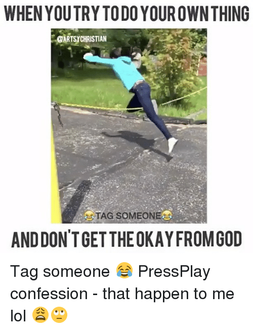 Memes, Tag Someone, and 🤖: WHEN YOUTRY TODO YOUROWNTHING  En@ARTSYCHRISTIAN  TAG SOMEON  AND DON'T GETTHEOKAYFROM GOD Tag someone 😂 PressPlay confession - that happen to me lol 😩🙄