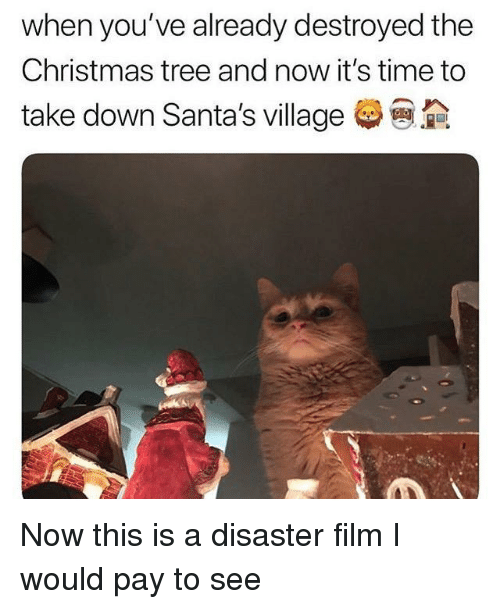 When Do U Take Down A Christmas Tree: When You've Already Destroyed The Christmas Tree And Now