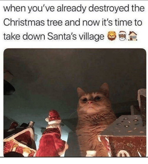 Santas: when you've already destroyed the  Christmas tree and now it's time to  take down Santa's village