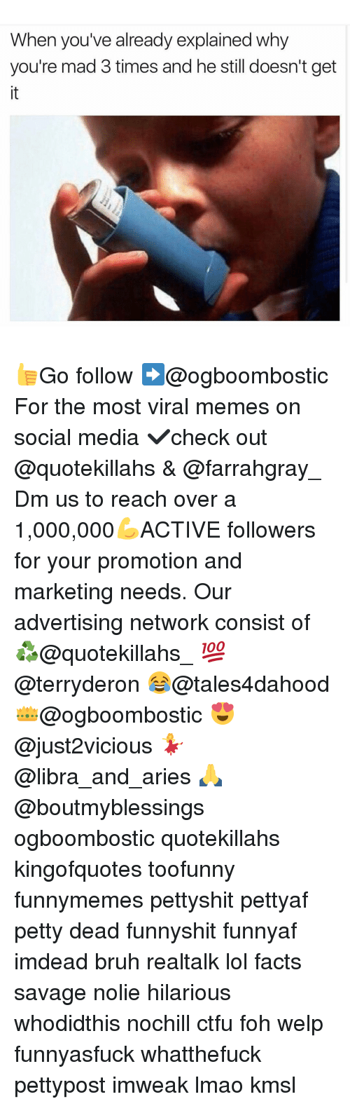 Ctfu, Foh, and Memes: When you've already explained why  you're mad 3 times and he still doesn't get 👍Go follow ➡@ogboombostic For the most viral memes on social media ✔check out @quotekillahs & @farrahgray_ Dm us to reach over a 1,000,000💪ACTIVE followers for your promotion and marketing needs. Our advertising network consist of ♻@quotekillahs_ 💯@terryderon 😂@tales4dahood 👑@ogboombostic 😍@just2vicious 💃@libra_and_aries 🙏@boutmyblessings ogboombostic quotekillahs kingofquotes toofunny funnymemes pettyshit pettyaf petty dead funnyshit funnyaf imdead bruh realtalk lol facts savage nolie hilarious whodidthis nochill ctfu foh welp funnyasfuck whatthefuck pettypost imweak lmao kmsl