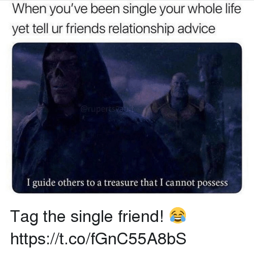 Single Friend: When you've been single your whole life  yet tell ur friends relationship advice  I guide others to a treasure that I cannot possess Tag the single friend! 😂 https://t.co/fGnC55A8bS